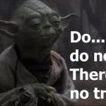 Master Yoda Try Not - MotleyHealth