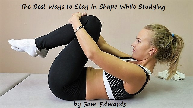 The Best Ways to Stay in Shape While Studying