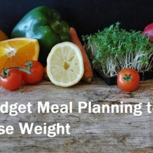 Budget Meal Planning to Lose Weight