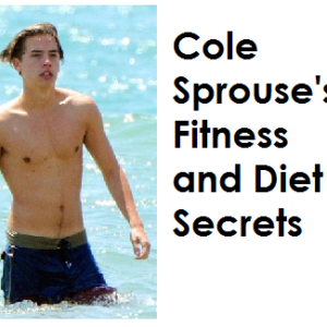 Cole Sprouse Fitness and Diet Plan