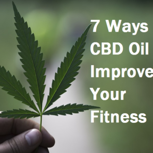 7 Ways CBD Oil Can Improve Your Fitness