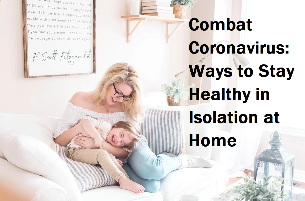 Combat Coronavirus Ways to Stay Healthy in Isolation at Home