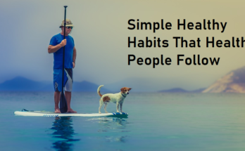 Simple Healthy Habits That Healthy People Follow
