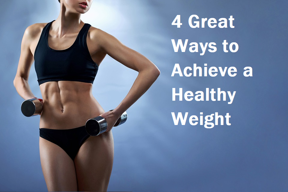 4 Great Ways to Achieve a Healthy Weight